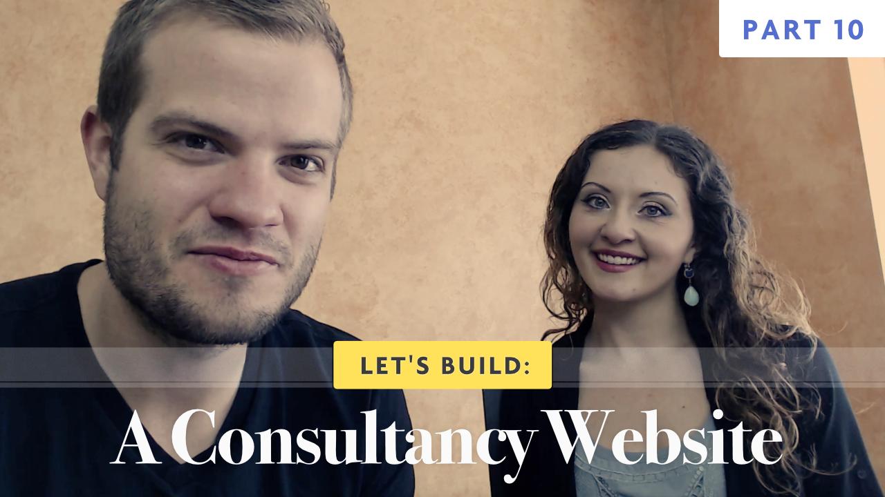 Let's Build: A Consultancy Website - Part 10