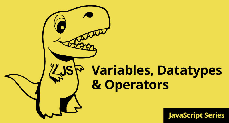 How to REALLY Learn JavaScript Series: Part 2 Variables, Datatypes & Operators