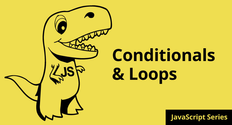 How to REALLY Learn JavaScript Series: Part 3 Conditionals and Loops