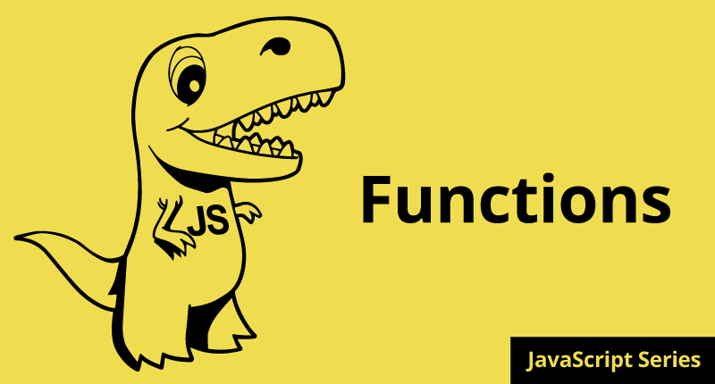 How to REALLY Learn JavaScript Series: Part 4 Functions