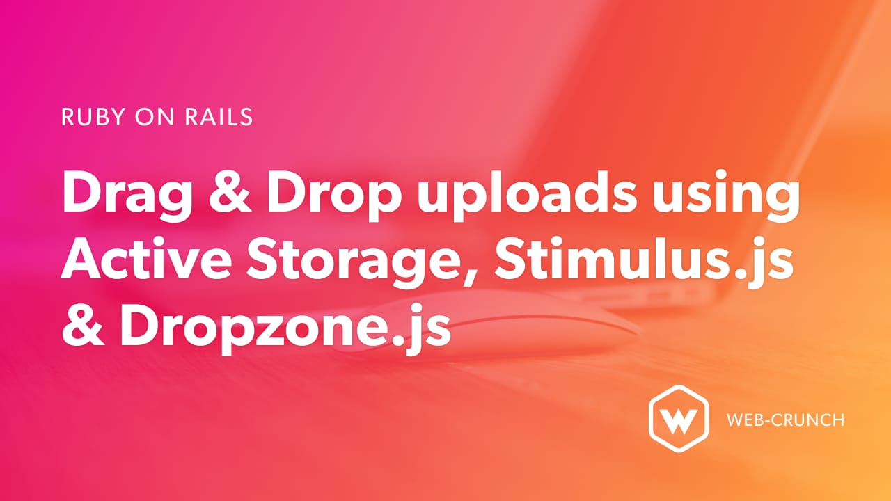 Ruby on Rails Drag and Drop Uploads with Active Storage, Stimulus.js
