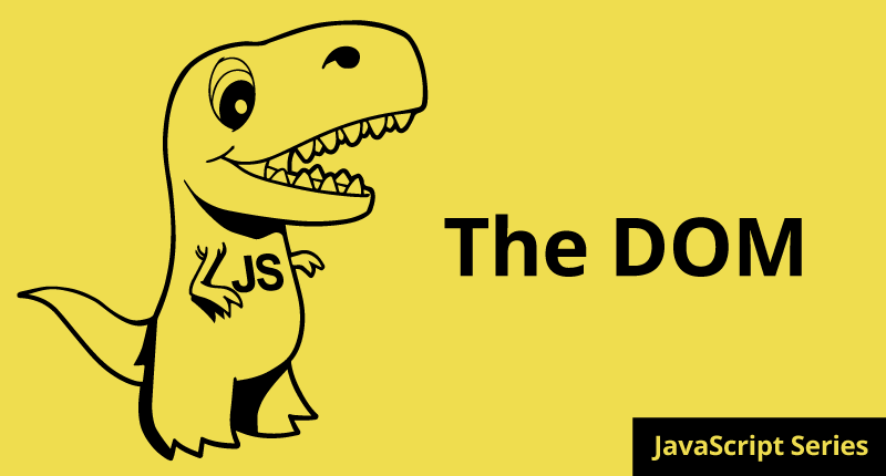 How to REALLY Learn JavaScript Series: Part 5 The DOM