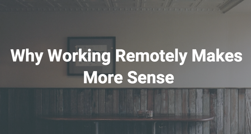 Why Working Remotely Makes More Sense