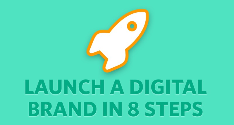 Launch a Digital Brand in 8 Steps