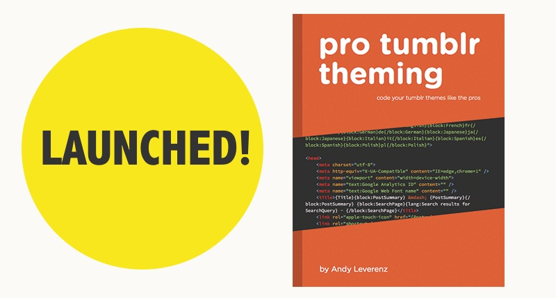 The Pro Tumblr Theming eBook has launched!